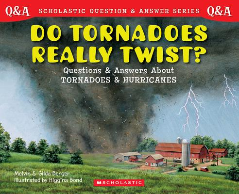 Do Tornadoes Really Twist? By Berger, Melvin/ Berger, Gilda/ Bond, Higgins (ILT)